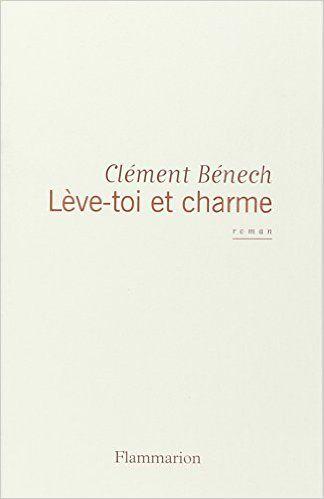 Amazon.fr - Lève-toi et charme - Clément Bénech - Livres