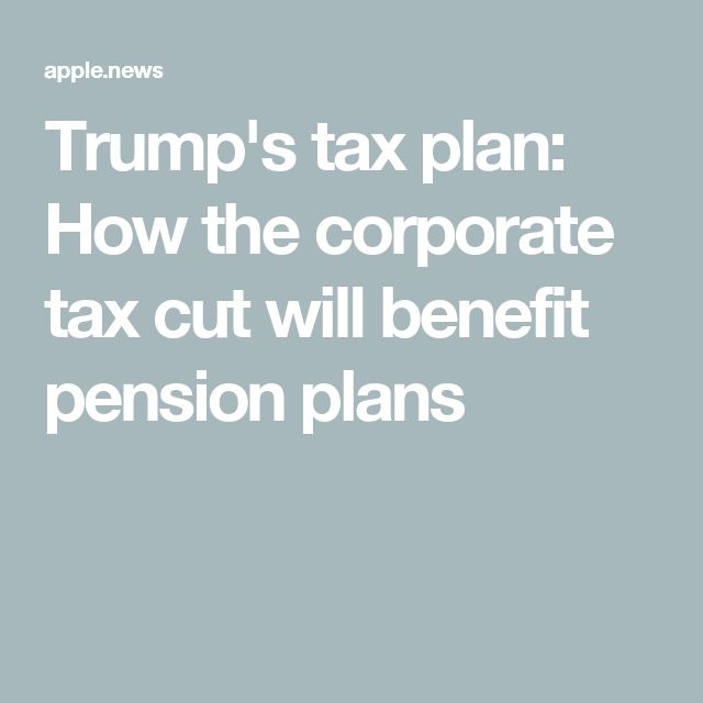 Trump's tax plan: How the corporate tax cut will benefit pension plans