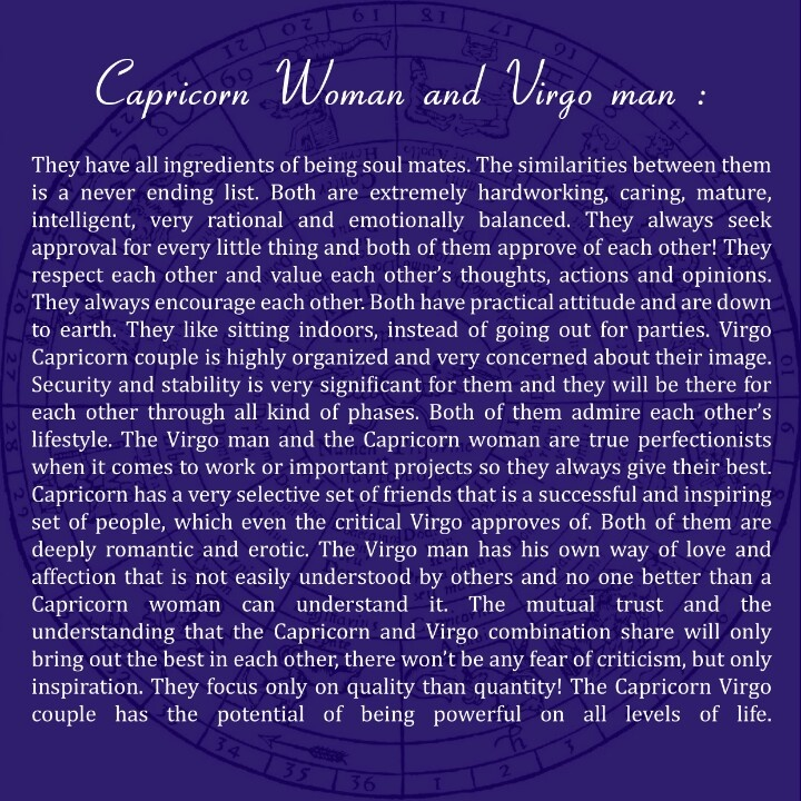 Capricorn woman and Virgo man  I love him before i read this and its 100% true all of it
