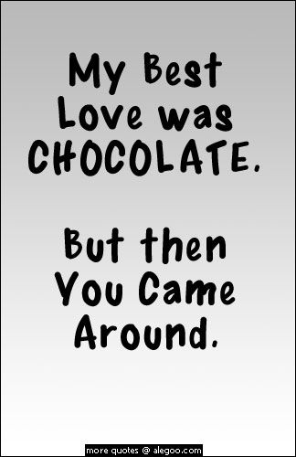 And since you came, I have someone to share my love for chocolate now..two is better than one right? ;)