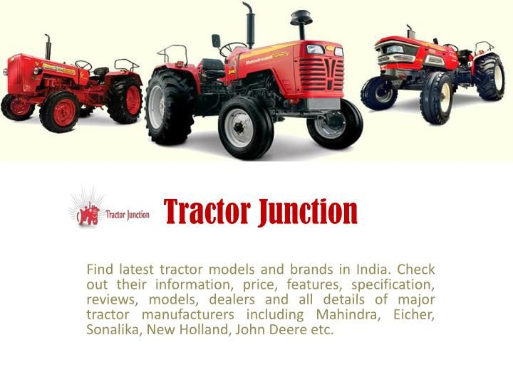 Find latest tractor models and brands in India. Check out their information, price, features, specification, reviews, models, dealers and all details of major tractor manufacturers including Mahindra, Eicher, Sonalika, New Holland, John Deere etc.