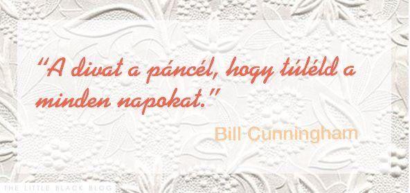 """""""A divat a páncél, hogy túléld a minden napokat."""" – Bill Cunningham"""