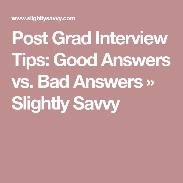 Post Grad Interview Tips: Good Answers vs. Bad Answers » Slightly Savvy