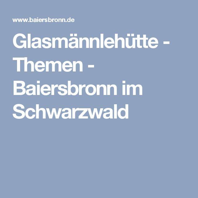 Glasmännlehütte - Themen - Baiersbronn im Schwarzwald