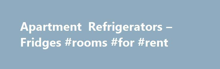 Apartment Refrigerators – Fridges #rooms #for #rent http://apartment.remmont.com/apartment-refrigerators-fridges-rooms-for-rent/  #apartment size refrigerators # Apartment Refrigerators Apartment Refrigerators: Maximum Storage in a Compact Kitchen Living in a small space doesn't mean you should have to sacrifice essential refrigerator space. With apartment refrigerators you can have ample storage space for your groceries while also saving space in the kitchen. With sleek new designs that can…