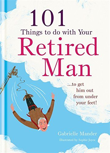 """101 Things to Do with Your Retired Man by Gabrielle Mander. For any wife who wished for more time with their husband - and then got it! @font-face { font-family: """"Times""""; }@font-face { font-family: """"Calibri""""; }@font-face { font-family: """"JoannaMT""""; }@font-face { font-family: """"JoannaMT-Italic""""; }p.MsoNormal, li.MsoNormal, div.MsoNormal { margin: 0in 0in 0.0001pt; font-size: 10pt; font-family: """"Times New Roman""""; }div.Section1 { page: Section1; } After a lifetime of marriage, you and your..."""