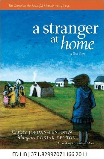 A Stranger at Home - by Christy Jordan-Fenton and Margaret Pokiak-Fenton, artwork by Liz Amini-Holmes. Looks at the experiences of a young Inuit girl returning from a residential religious school, where she is not recognized by her mother and is seen as an outsider.