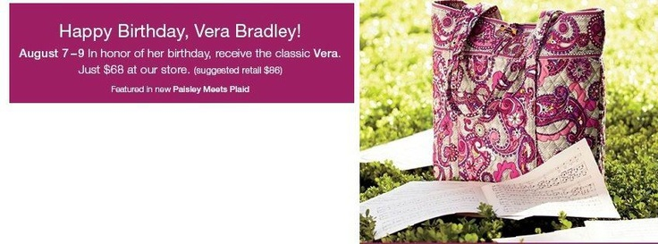 Celebrate VERA BRADLEY's BIRTHDAY - - August 7 - 9 - - - buy the Vera bag (pictured below in Paisley Meets Plaid) for only $68 - - regularly $86