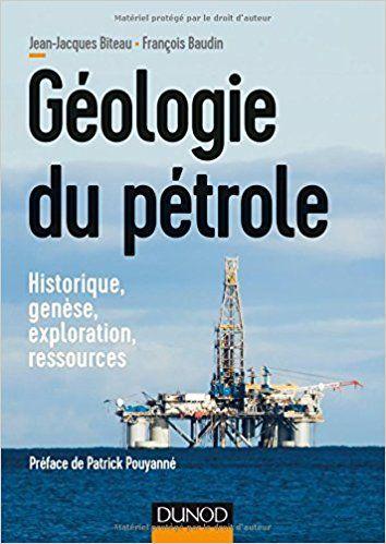 Géologie du pétrole - Historique, genèse, exploration, ressources - Jean-Jacques Biteau, François Baudin