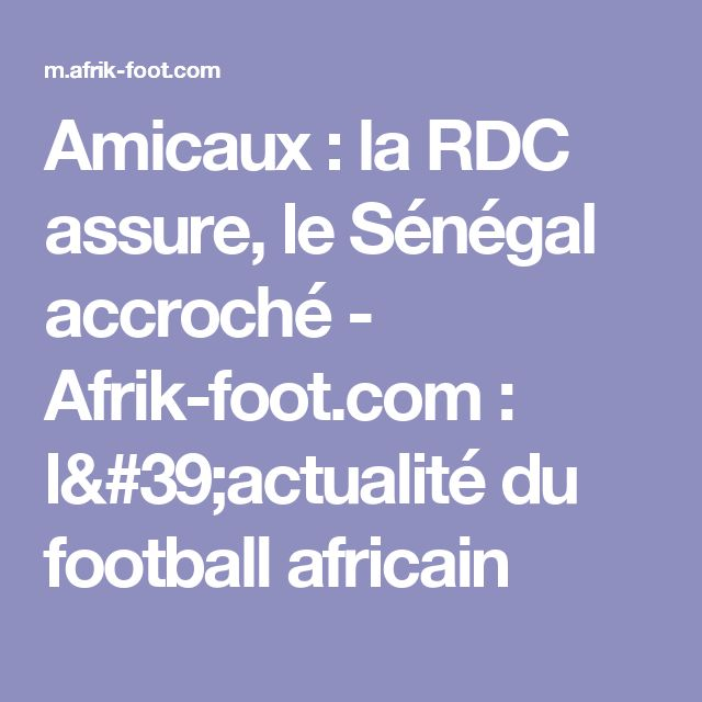 Amicaux: la RDC assure, le Sénégal accroché - Afrik-foot.com : l'actualité du football africain