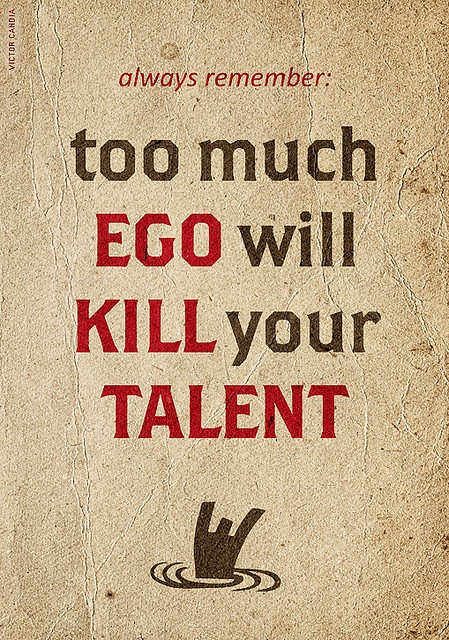 the thing about ego..: Inspiration, Quotes, Ego, Truth, Wisdom, Thought, Kill, Talent