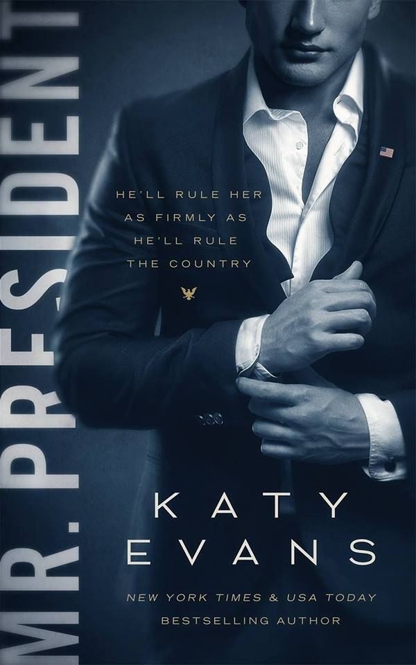 Mr. President by Katy Evans | Release Date November 5th, 2016 | Genres: Contemporary Romance, Erotic Romance, Political Romance