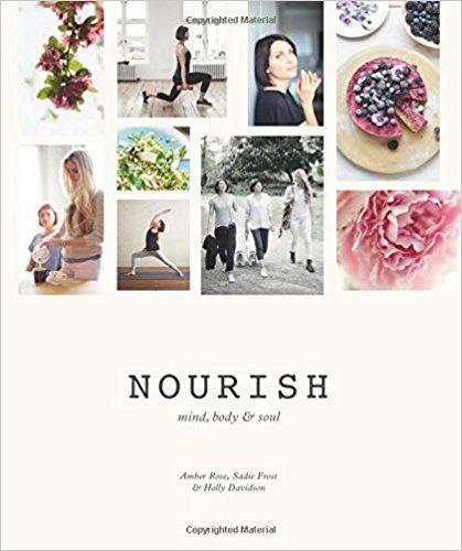 Nourish: Mind, Body & Soul: Amber Rose, Sadie Frost, Holly Davidson