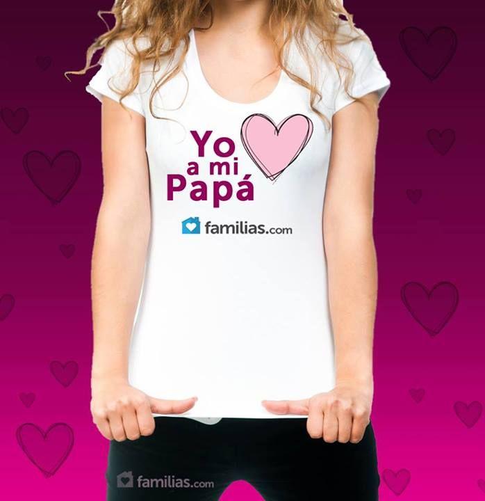 Mi camisa que dice: yo amo a mi papá :)   Yo ♥ a mi Papá ...