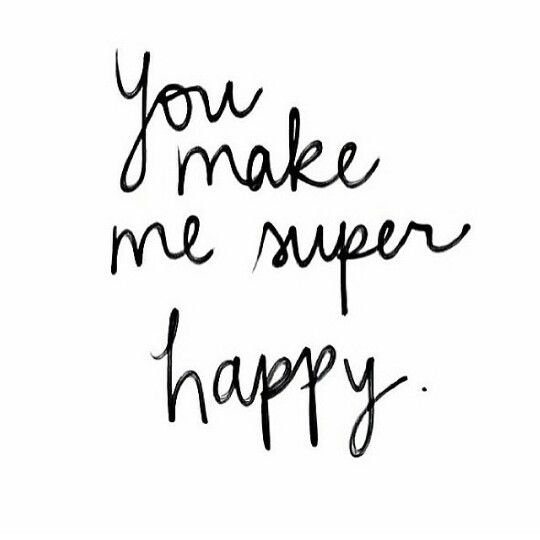 You really do. I've never felt this type of happiness before.