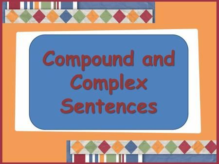 Compound and Complex Sentences. Simple Sentence A simple sentence is a complete thought. It has a complete subject and a complete predicate. Example: