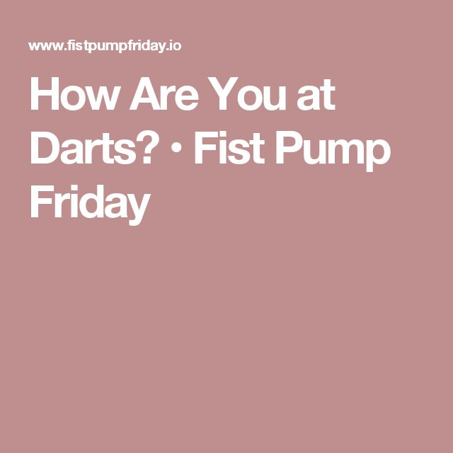 How Are You at Darts? • Fist Pump Friday