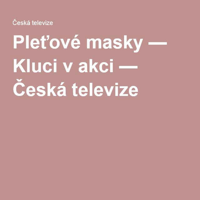 Pleťové masky — Kluci v akci — Česká televize