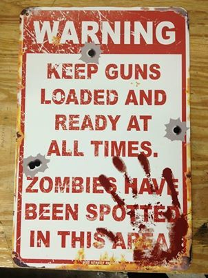 Warning: Keep guns loaded and ready at all times. Zombies have been spotted in this area.