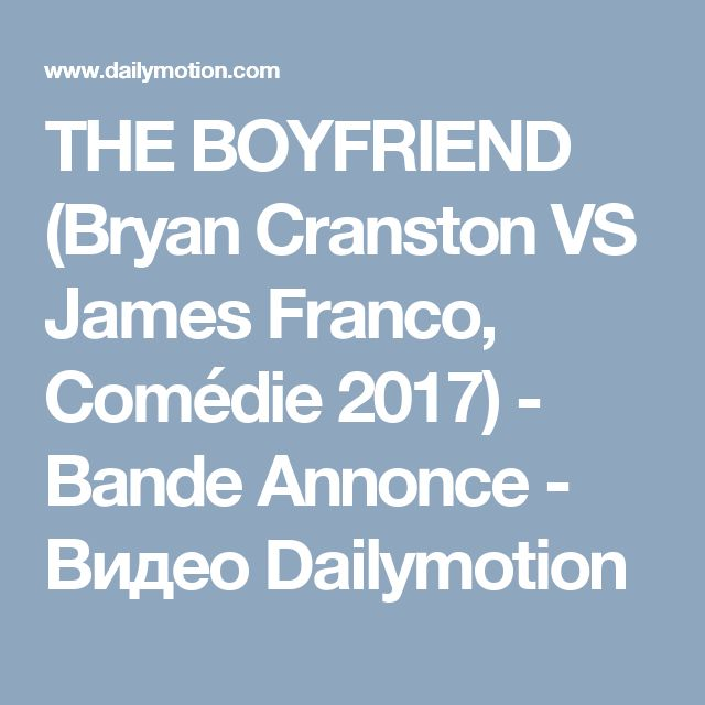 THE BOYFRIEND (Bryan Cranston VS James Franco, Comédie 2017) - Bande Annonce - Видео Dailymotion