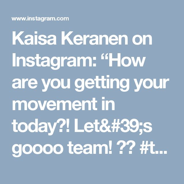"""Kaisa Keranen on Instagram: """"How are you getting your movement in today?! Let's goooo team! 💪🙌 #tbt"""" • Instagram"""