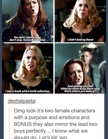 """""""Let's kill' em."""" Don't worry, though. They didn't kill them because they were women. Everybody dies in this show. Even (ESPECIALLY) the main characters."""