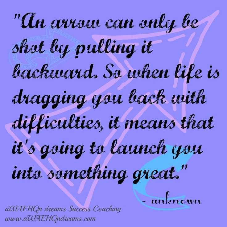"aWAEHQn dreams Success Coaching: Entrepreneurship Is Perfect for Needed-At-Home Caregivers ""An arrow can only be shot by pulling it backward. So when life is dragging you back with difficulties, it means that it's going to launch you into something great."" - unknown"