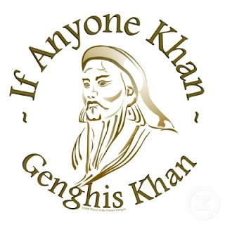 WholeLottaSomethin': If Anyone Khan, Genghis Khan