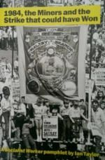 Bookmarks 1984, The Miners and the Strike That Could Have Won : Ian Taylor