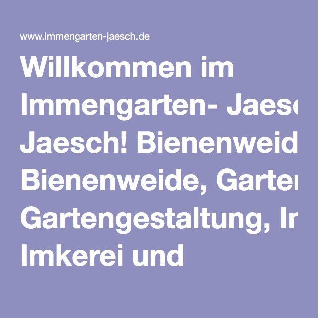 Willkommen im Immengarten- Jaesch! Bienenweide, Gartengestaltung, Imkerei und Bienenbäume
