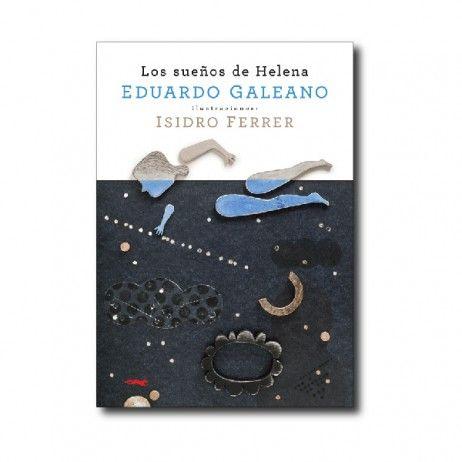 """""""Los sueños de Helena"""" (Eduardo Galeano, Isidro Ferrer). Editorial: Libros del Zorro Rojo. Edad recomendada: A partir de 14 años."""