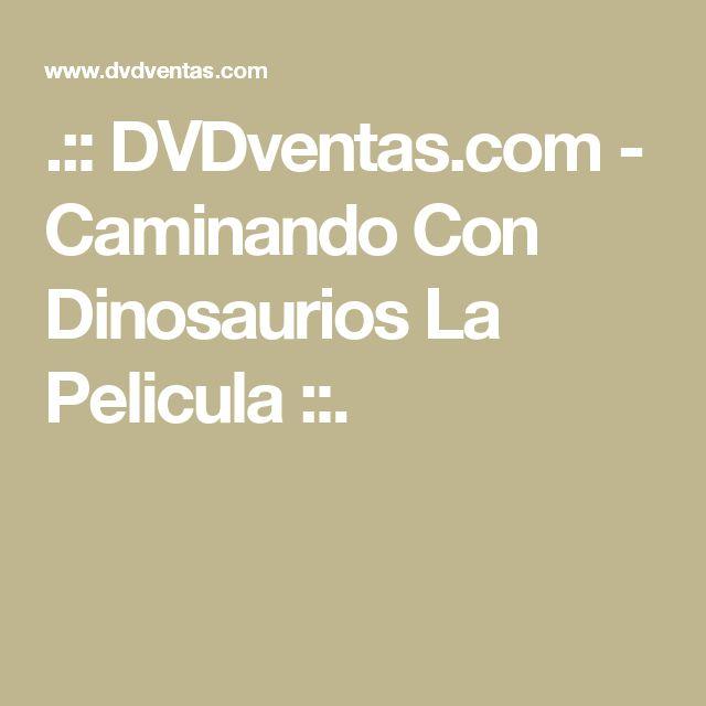 .:: DVDventas.com  - Caminando Con Dinosaurios La Pelicula ::.