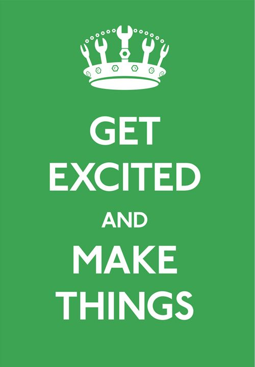 get excited and make things.