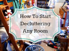 How To Start Decluttering Any Room In Your Home: So simple and straight forward! The perfect beginner's guide for the overwhelmed clutter collector.