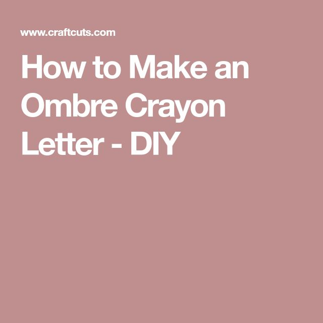 How to Make an Ombre Crayon Letter - DIY