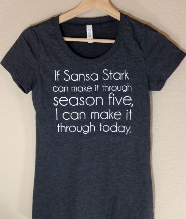 "This motivational shirt: | Community Post: 20 Perfect Gifts Every ""Game Of Thrones"" Fan Needs In Their Life"