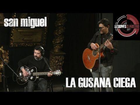 La Gusana Ciega - San Miguel (En Sesiones Claustro) - YouTube