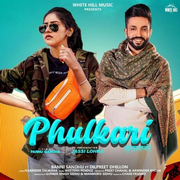 Phulkari Dilpreet Dhillon Ft Baani Sandhu Mp3 Song In 2020 Mp3 Song Mp3 Song Download Song Lyrics
