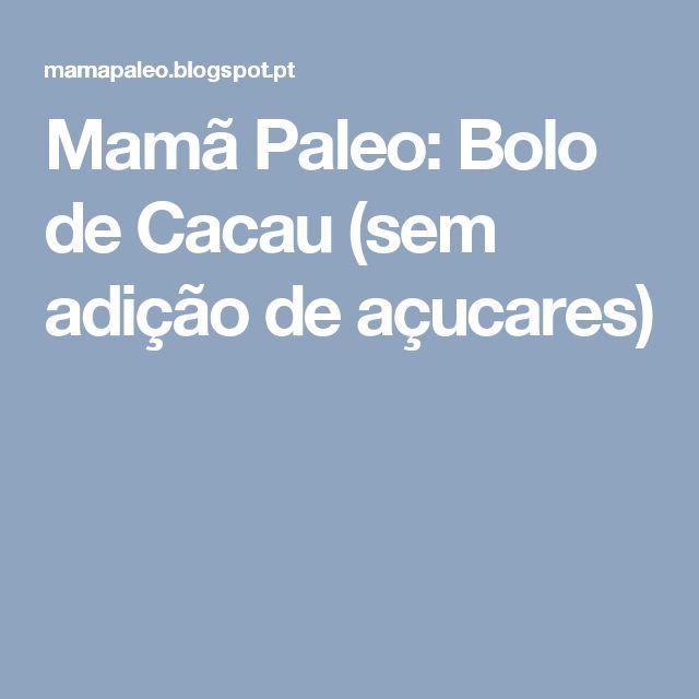 Mamã Paleo: Bolo de Cacau (sem adição de açucares)