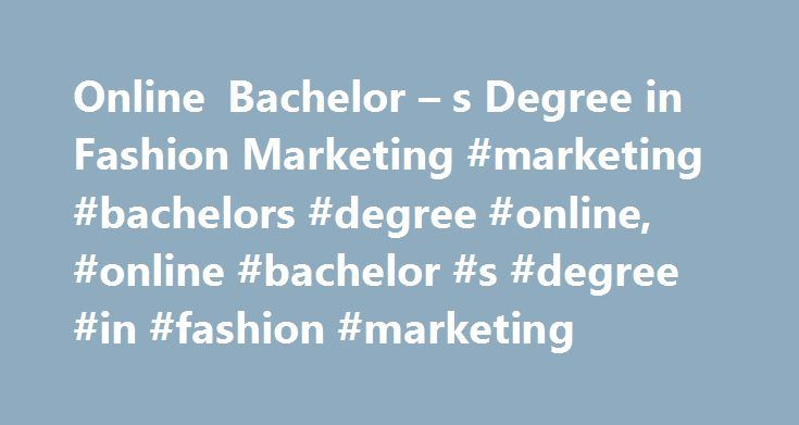 Online Bachelor – s Degree in Fashion Marketing #marketing #bachelors #degree #online, #online #bachelor #s #degree #in #fashion #marketing http://puerto-rico.remmont.com/online-bachelor-s-degree-in-fashion-marketing-marketing-bachelors-degree-online-online-bachelor-s-degree-in-fashion-marketing/  # Online Bachelor's Degree in Fashion Marketing Online fashion marketing degree programs often use a hybrid format at the bachelor's level, combining online coursework with in-person internships…