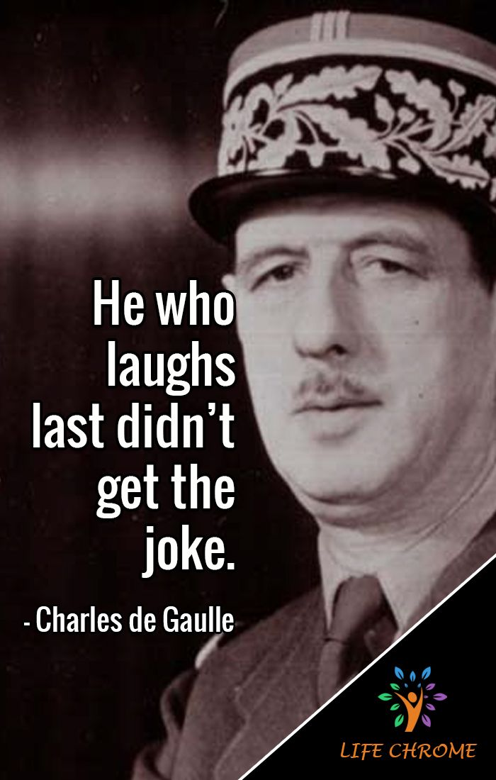 He Who Laughs Last Saying : laughs, saying, Funny, Quotes, Charles, Gaulle, Quotes,, Famous, People,, People