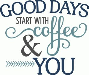 Silhouette Design Store - View Design #74050: good days start with coffee & you phrase