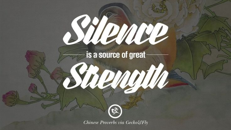 Silence is a source of great strength. Ancient Chinese Proverbs and Quotes on Love, Life, Wisdom, Knowledge and Success