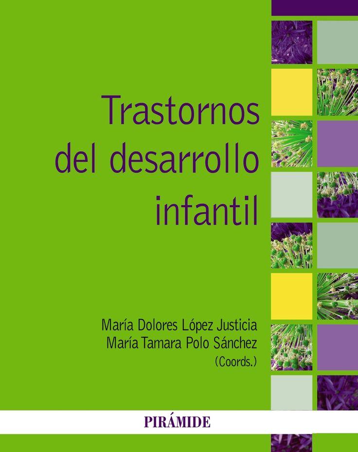 Trastornos del desarrollo infantil / Coordinadoras María      Dolores López Justicia, María Tamara Polo Sánchez. -- Madrid :      Pirámide, 2014 http://absysnet.bbtk.ull.es/cgi-bin/abnetopac?TITN=512360