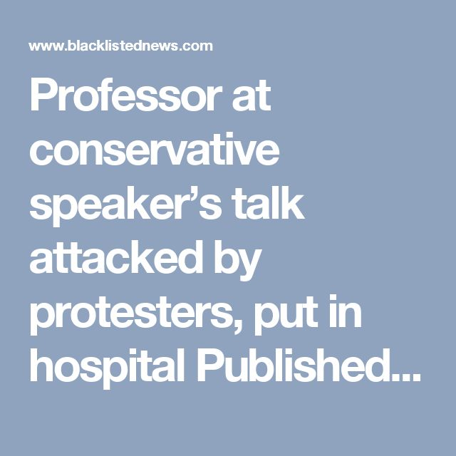 Professor at conservative speaker's talk attacked by protesters, put in hospital Published: March 4, 2017 Share | Print This  Share Twitter Facebook Google+ StumbleUpon Email Pinterest Reddit  Source: The College Fix  Yesterday, The College Fix reported on the disruption which ensued at Middlebury College when conservative/libertarian author Charles Murray attempted to deliver a lecture.  Protesters' antics at the venue eventually forced Murray to give his talk from another location.  If…