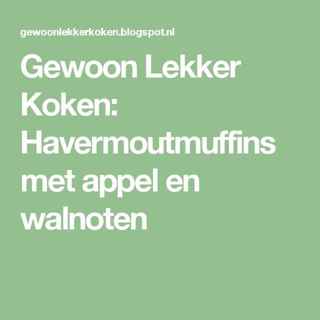 Gewoon Lekker Koken: Havermoutmuffins met appel en walnoten