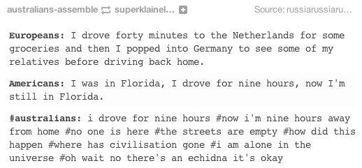 We're a huge country. | 18 Tumblr Posts That Prove Aussie Stereotypes Are Actually True