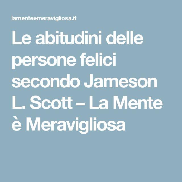 Le abitudini delle persone felici secondo Jameson L. Scott – La Mente è Meravigliosa