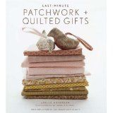 Last-Minute Patchwork + Quilted Gifts (Hardcover)By Joelle Hoverson
