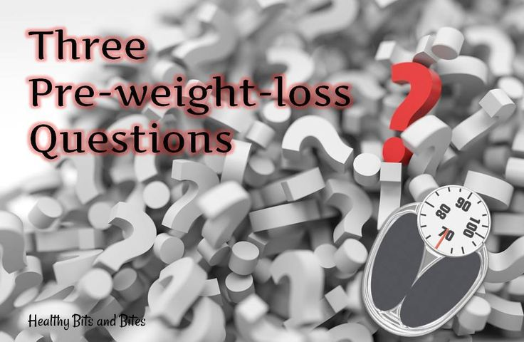 Three pre-weight-loss questions. You need to answer these honestly before any attempt to lose weight. | Healthy Bits and Bites